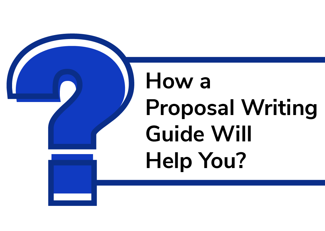 How a Proposal Writing Guide Will Help You?